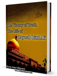 The Victory of Truth The Life of Zaynab bint Ali